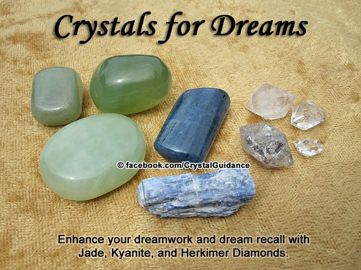 Crystal Guidance: Crystal Tips and Prescriptions - Dreams. Top Recommended Crystals: Jade, Herkimer Diamonds, or Kyanite.  Additional Crystal Recommendations: Smoky Quartz, Ruby, or Amethyst.  Dreams are associated with the Third Eye chakra. Place your preferred crystal(s) under your pillow or on your nightstand to enhance your dreams and dream recall through the night. Starting a dream journal and writing in it as soon as you wake up in the morning also enhances your dream recall over time.