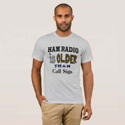 #funny - #Ham Radio is Older Than ..(Call Sign) T-shirt