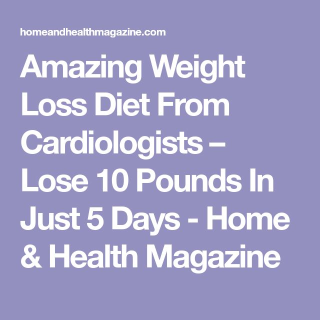 Amazing Weight Loss Diet From Cardiologists – Lose 10 Pounds In Just 5 Days - Home & Health Magazine
