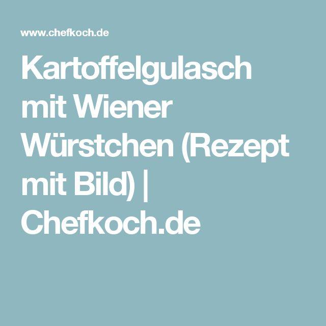 Kartoffelgulasch mit Wiener Würstchen (Rezept mit Bild)   Chefkoch.de