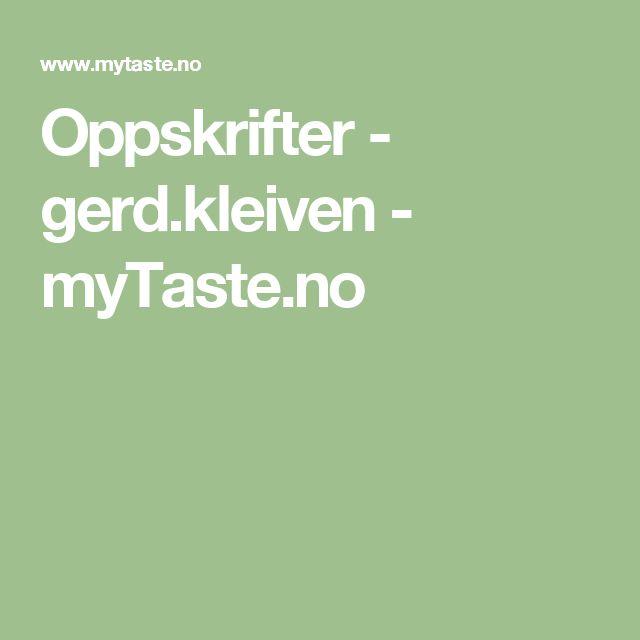 Oppskrifter - gerd.kleiven - myTaste.no