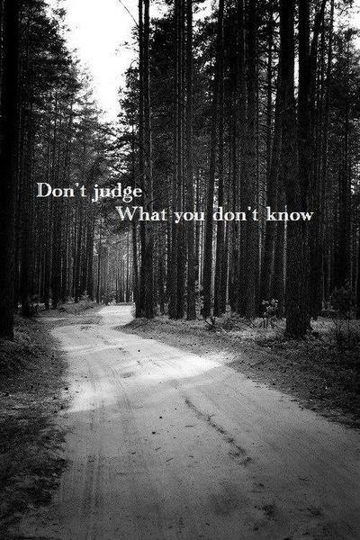Non giudicare quello che non sai.. MAI