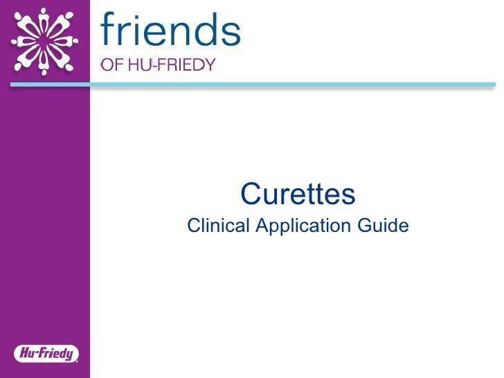 curettes-clinical-application-guide by Hu-Friedy Mfg. Co., LLC via Slideshare