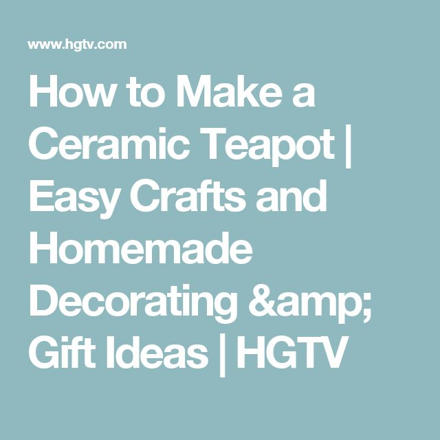 How to Make a Ceramic Teapot | Easy Crafts and Homemade Decorating & Gift Ideas | HGTV