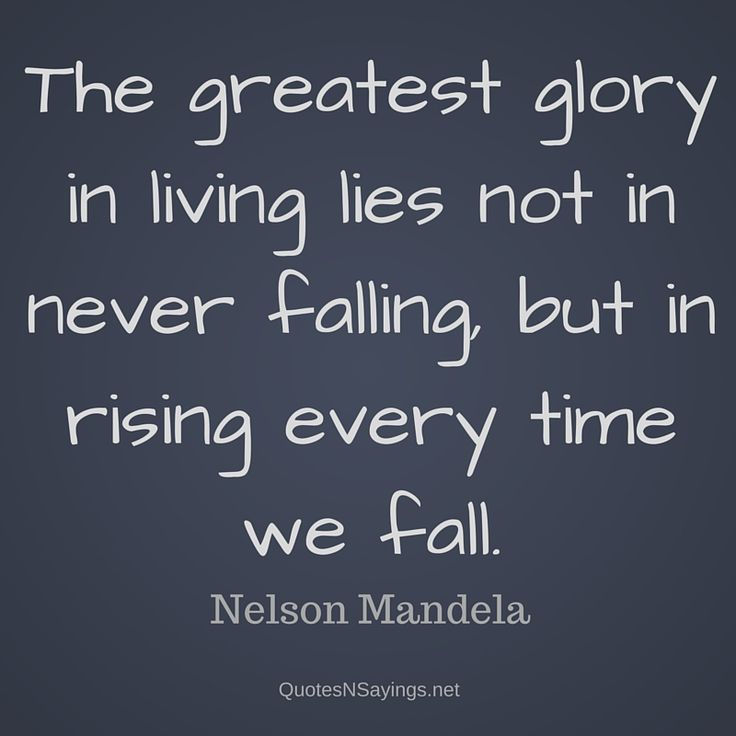 """Nelson Mandela quote - """"The greatest glory in living lies not in never falling, but in rising every time we fall."""""""