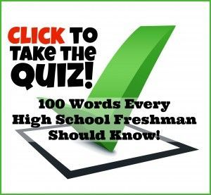 Take the free quiz: 100 Words Every High School Freshman Should Know. Based on the book by American Heritage Dictionary