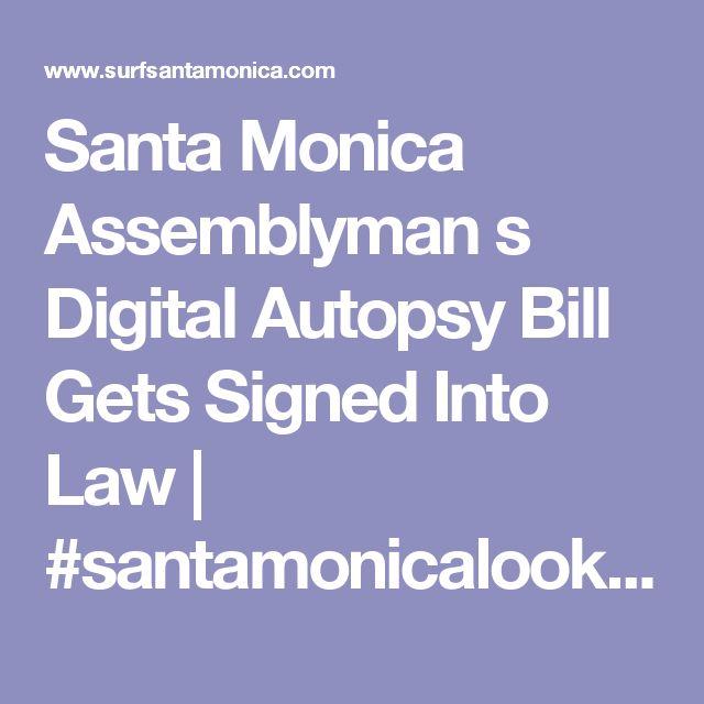 Santa Monica Assemblyman s Digital Autopsy Bill Gets Signed Into Law | #santamonicalookout | #digital #autopsy #legislation #laws #california #coroners