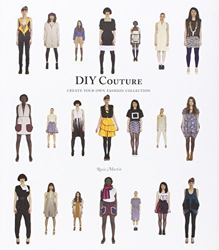 DIY Couture: Create Your Own Fashion Collection by Rosie Martin http://www.amazon.com/dp/1856697991/ref=cm_sw_r_pi_dp_i4A1wb0446CBX
