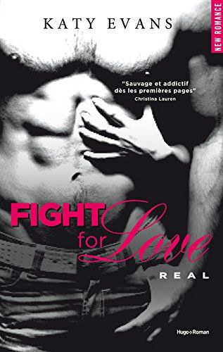 Fight for love Tome 1 : Real by Katy Evans