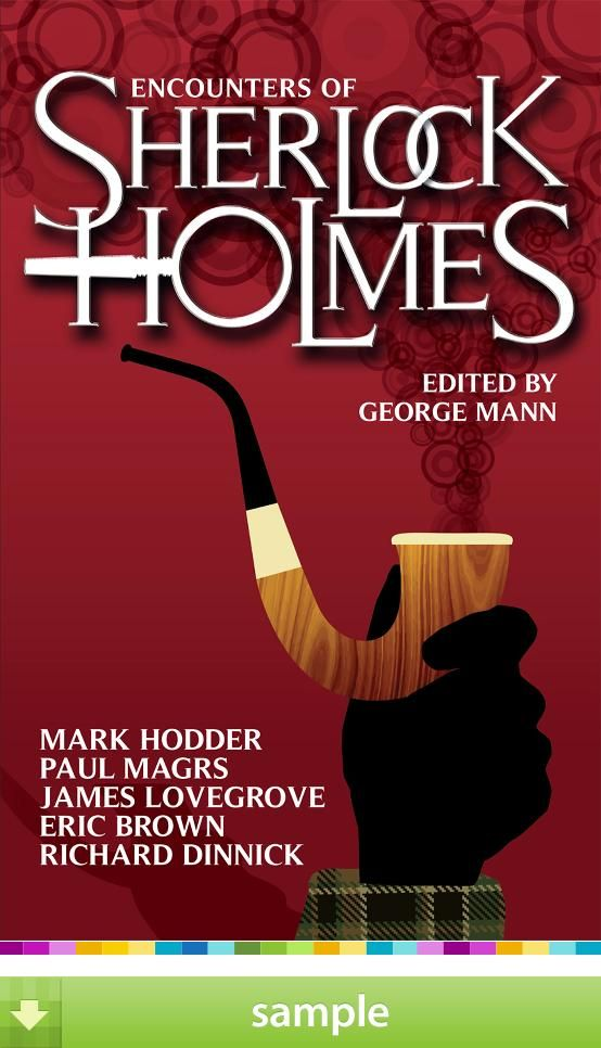 A brand-new collection of Sherlock Holmes stories from a variety of exciting voices in modern horror and steampunk, including James Lovegrove, Paul Magrs and Mark Hodder. Edited by respected anthologist George Mann, and including a story by Mann himself. 'Encounters of Sherlock Holmes' by George Mann - Download a free ebook sample and give it a try! Don't forget to share it, too.