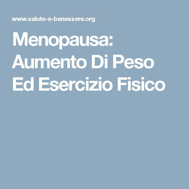 Menopausa: Aumento Di Peso Ed Esercizio Fisico