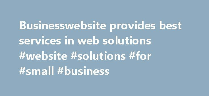 Businesswebsite provides best services in web solutions #website #solutions #for #small #business http://entertainment.nef2.com/businesswebsite-provides-best-services-in-web-solutions-website-solutions-for-small-business/  # Best website design Established in 1997 and based in Swindon, Wiltshire, BusinessWebsite has helped over 500 clients to make the most of their web presence and selling potential. Our talented team of in-house designers and developers offers a full package of internet…
