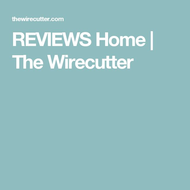 REVIEWS  Home | The Wirecutter