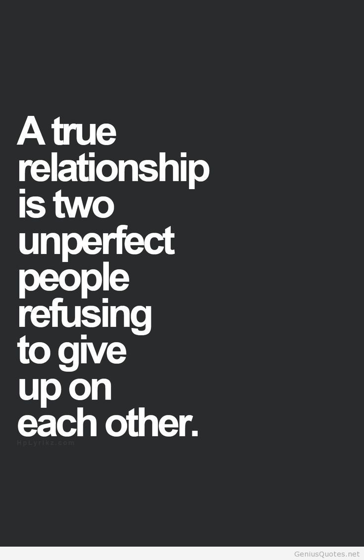A true relationship is two unperfect people refusing to give up on each other quotes