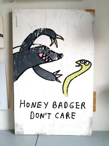 honey badger- that's what I feel like today!