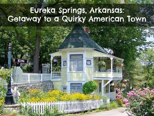 Eureka Springs, Arkansas: Getaway to a Quirky American Town
