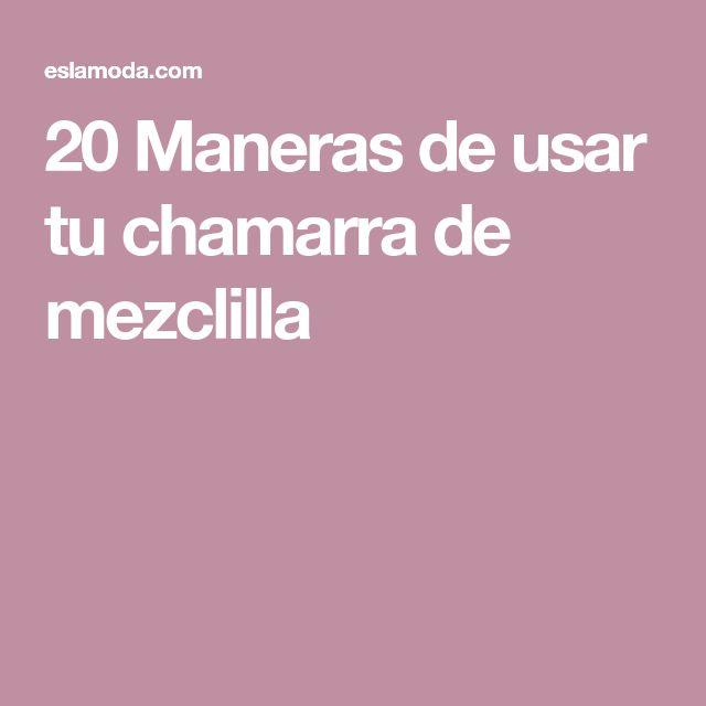 20 Maneras de usar tu chamarra de mezclilla