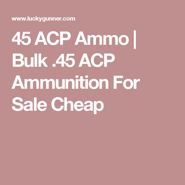 45 ACP Ammo | Bulk .45 ACP Ammunition For Sale Cheap