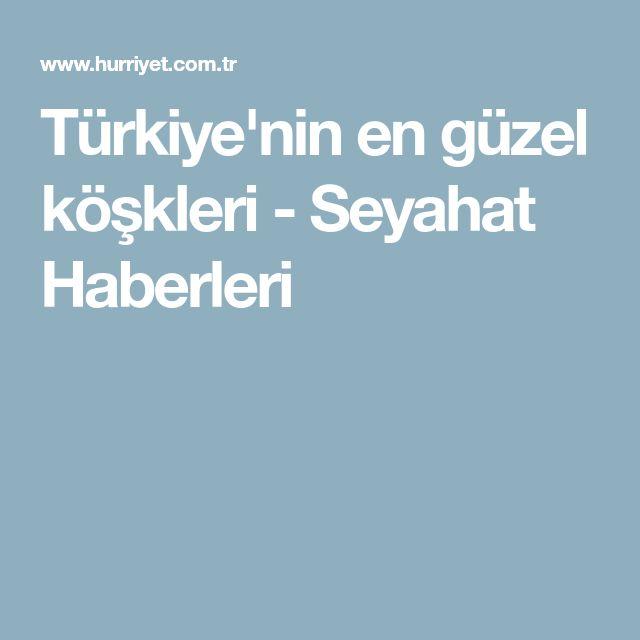 Türkiye'nin en güzel köşkleri - Seyahat Haberleri