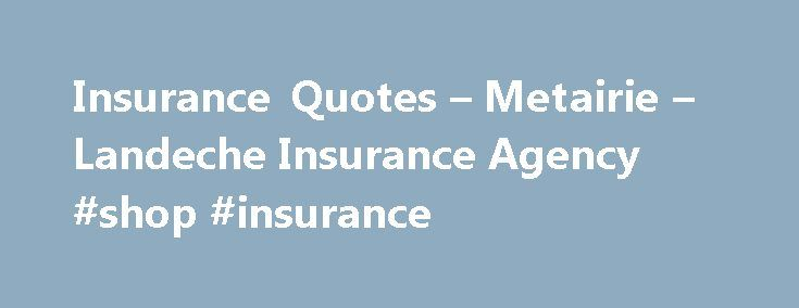 Insurance Quotes – Metairie – Landeche Insurance Agency #shop #insurance http://insurance.remmont.com/insurance-quotes-metairie-landeche-insurance-agency-shop-insurance/  #insurance qoutes #  Insurance Quotes: Get the Insurance You Need When You Need it the Most Regardless of the type of insurance quote that you re looking for, you ve come to the right place. At Landeche Insurance Agency, we offer a wide range of different types of insurance quotes in Metairie and New […]The post Insurance…