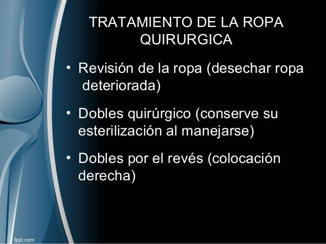 TRATAMIENTO DE LA ROPA QUIRURGICA • Revisión de la ropa (desechar ropa deteriorada) • Dobles quirúrgico (conserve su ester...