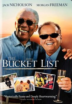 THE BUCKET LIST ~ cried like a baby at this movie but it's heartwarming and funny too!