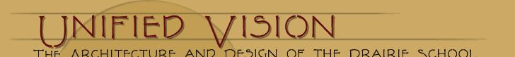 Unified Vision: The Architecture and Design of the Prairie School