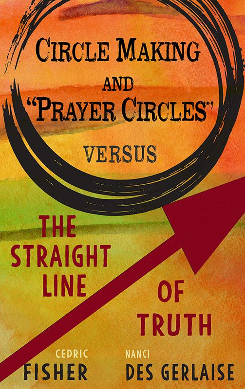 """NEW BOOKLET: Circle Making and """"Prayer Circles"""" versus The Straight Line of Truth"""