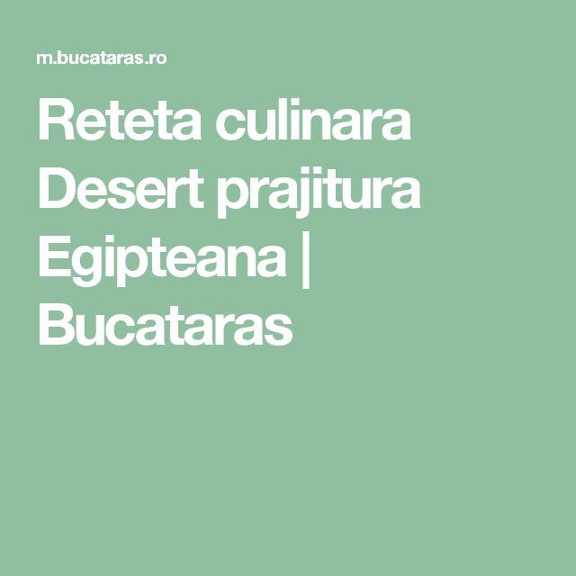 Reteta culinara Desert prajitura Egipteana   Bucataras