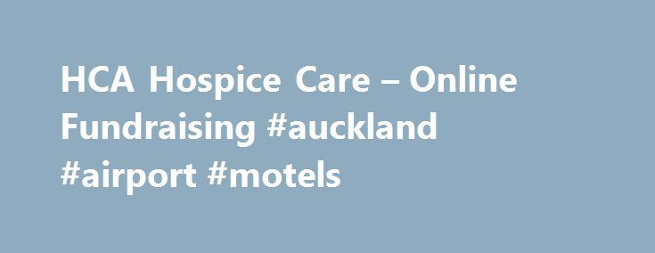 HCA Hospice Care – Online Fundraising #auckland #airport #motels http://hotel.remmont.com/hca-hospice-care-online-fundraising-auckland-airport-motels/  #hca hospice care # HCA Hospice Care HCA Hospice Care (HCA) is Singapore's largest home hospice provider and has been a registered charity since 1989. The organisation provides comfort and support to patients with life-limiting illnesses regardless of age, religion, ethnicity, nationality and financial status. HCA's core service, home hospice…