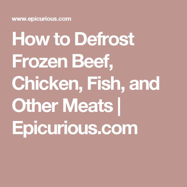 How to Defrost Frozen Beef, Chicken, Fish, and Other Meats | Epicurious.com