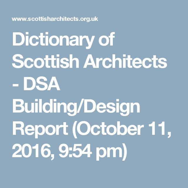Dictionary of Scottish Architects - DSA Building/Design Report (October 11, 2016, 9:54 pm)