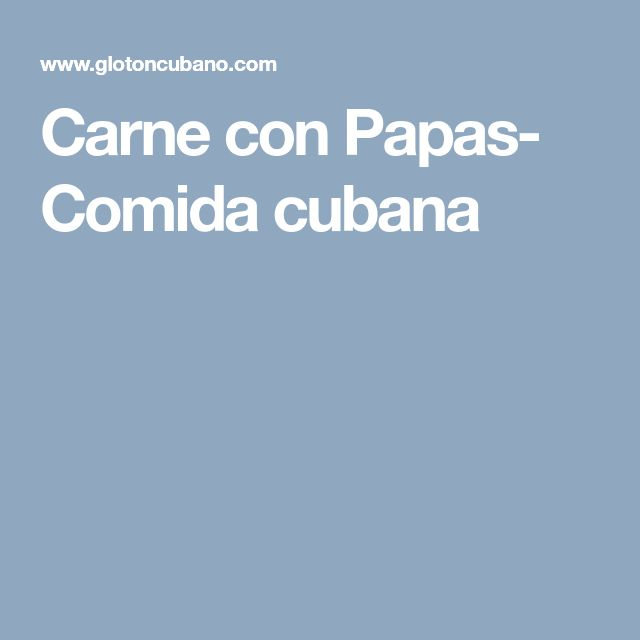 Carne con Papas- Comida cubana