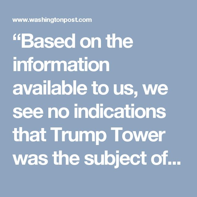 """Based on the information available to us, we see no indications that Trump Tower was the subject of surveillance by any element of the United States government either before or after Election Day 2016,"""