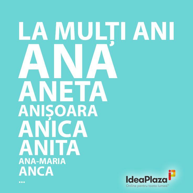 La multi ani Ana, Ani, Aneta, Anisoara, Anica, Anita, Ana-Maria, Anca...    #ana #sfantaana #onomastica #lamultiani #lma #ideaplaza