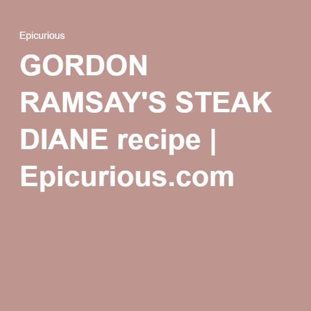 GORDON RAMSAY'S STEAK DIANE recipe | Epicurious.com