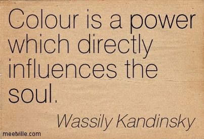 Colour is a power which directly influences the soul. Wassily Kandinsky