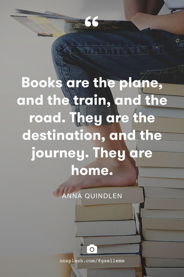 """Books are the plane, and the train, and the road. They are the destination, and the journey. They are home.""  ― Anna Quindlen Photo by Gaelle Marcel"