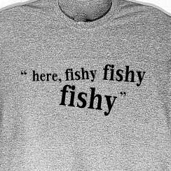 I used to say this as a kid when my grandpa would take me fishing. And I always would get a bite.