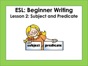 ESL Beginner Writing: Lesson 2 - Subject and Predicate