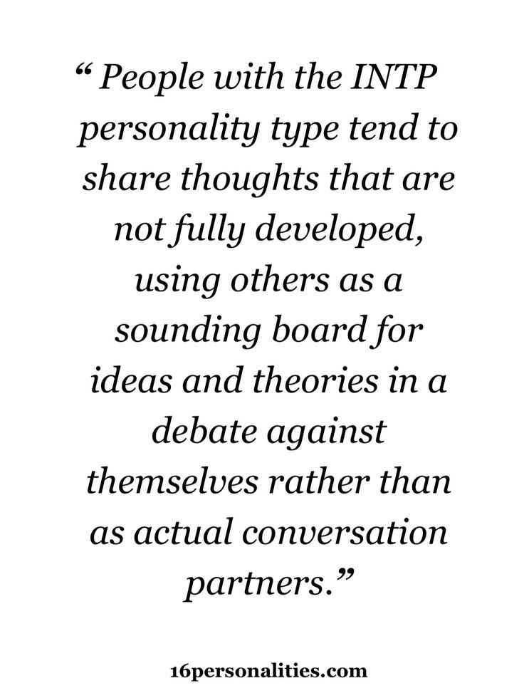 INTP Fortunately, the INTJ in my head makes the external sounding boards superfluous.