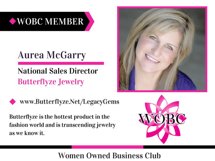 Welcome New WOBC Member! Aurea McGarry - National Sales Director - Butterflyze Jewelry Butterflyze is the hottest product in the fashion world and is transcending jewelry as we know it. www.Butterflyze.Net/LegacyGems