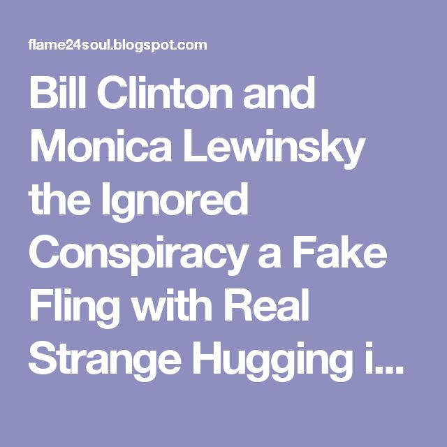 Bill Clinton and Monica Lewinsky the Ignored Conspiracy a Fake Fling with Real Strange Hugging in a Winter Outfit within Summer