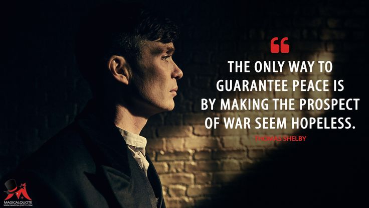 #ThomasShelby: The only way to guarantee peace is by making the prospect of war seem hopeless.  More on: http://www.magicalquote.com/series/peaky-blinders/ #PeakyBlinders
