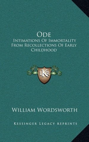 wordsworth s glorification of childhood in immortality ode Ode: intimations of immortality from recollections of early childhood (also known as ode, immortality ode or great ode) is a poem by william wordsworth, completed in 1804 and published in poems, in two volumes (1807.