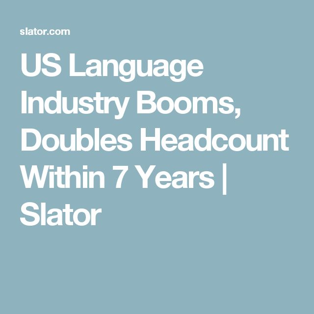US Language Industry Booms, Doubles Headcount Within 7 Years | Slator