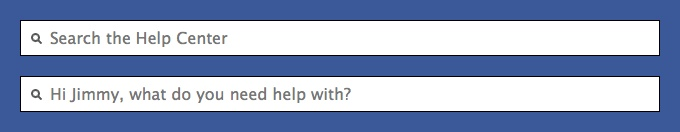 Facebook Help Center- The search box contains a personalized message when you're logged in.    /via Jimmy Oliger