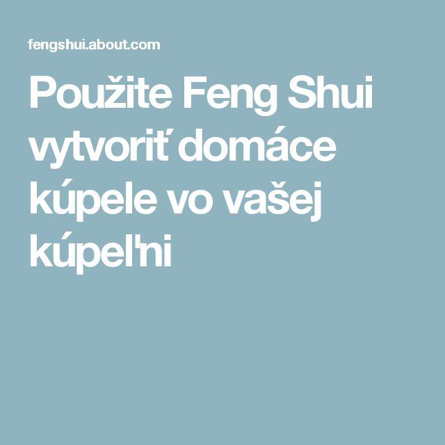 Použite Feng Shui vytvoriť domáce kúpele vo vašej kúpeľni