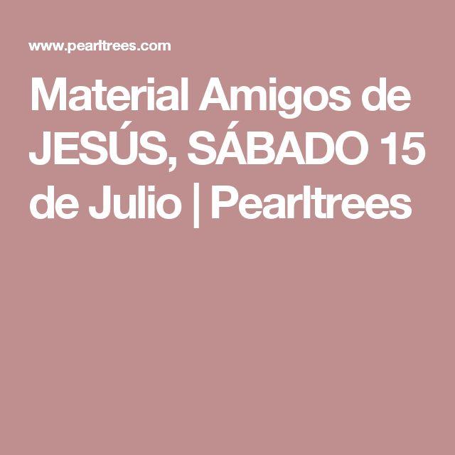 Material Amigos de JESÚS, SÁBADO 15 de Julio   Pearltrees