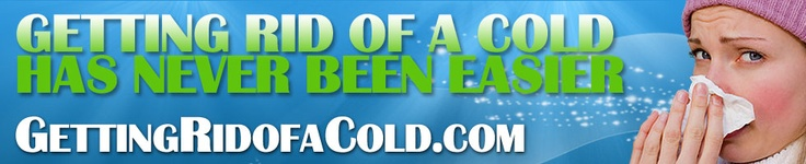 How To Get Rid Of A Cold. Learn everything you need to know about Getting Rid Of A Cold, Natural Cold  Remedies, When To See A Doctor If You Have A Cold & more